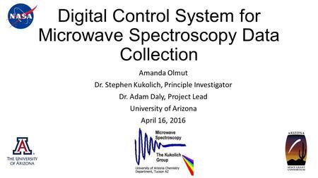 Digital Control System for Microwave Spectroscopy Data Collection Amanda Olmut Dr. Stephen Kukolich, Principle Investigator Dr. Adam Daly, Project Lead.