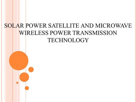 SOLAR POWER SATELLITE AND MICROWAVE WIRELESS POWER TRANSMISSION TECHNOLOGY.
