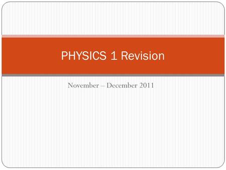 November – December 2011 PHYSICS 1 Revision. Introduction Past Paper pack Mark schemes Revision Guides Moodle Kerboodle Revision time in lessons www.bbc.co.uk/bitesize.