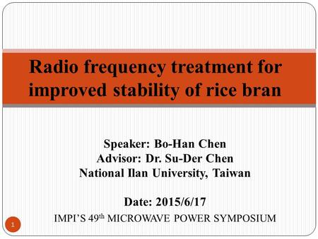 Speaker: Bo-Han Chen Advisor: Dr. Su-Der Chen National Ilan University, Taiwan Date: 2015/6/17 IMPI'S 49 th MICROWAVE POWER SYMPOSIUM Radio frequency treatment.