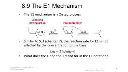 The E1 mechanism is a 2-step process Similar to S N 1 (chapter 7), the reaction rate for E1 is not affected by the concentration of the base What does.