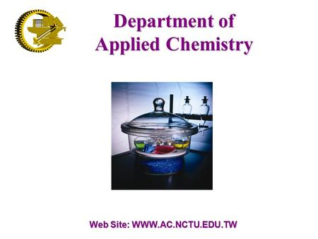 Department of Applied Chemistry Web Site: WWW.AC.NCTU.EDU.TW.