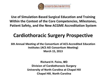 Use of Simulation-Based Surgical Education and Training Within the Context of the Core Competencies, Milestones, Patient Safety, and the New ACGME Accreditation.