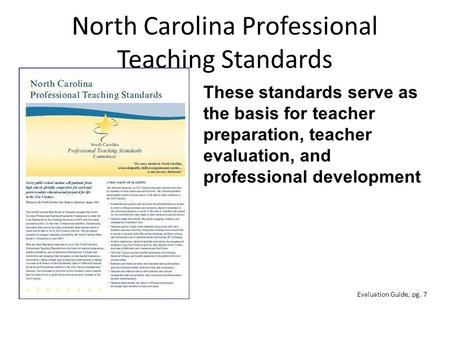 North Carolina Professional Teaching Standards These standards serve as the basis for teacher preparation, teacher evaluation, and professional development.