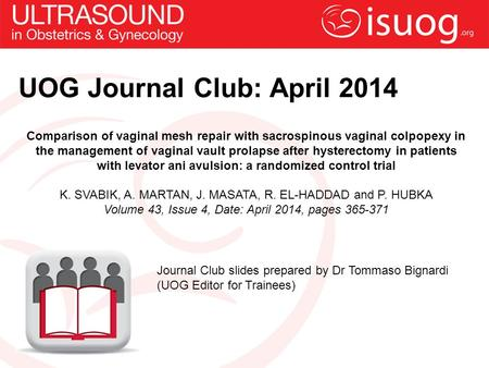 UOG Journal Club: April 2014 Comparison of vaginal mesh repair with sacrospinous vaginal colpopexy in the management of vaginal vault prolapse after hysterectomy.