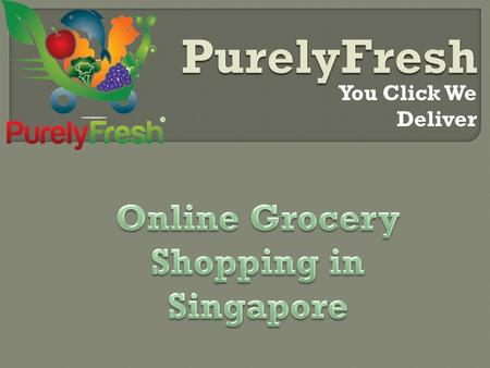 You Click We Deliver.  Buy Online Grocery from PurelyFresh, A huge stock of Fresh vegetables from Trusted suppliers. purelyfresh.com.sg.