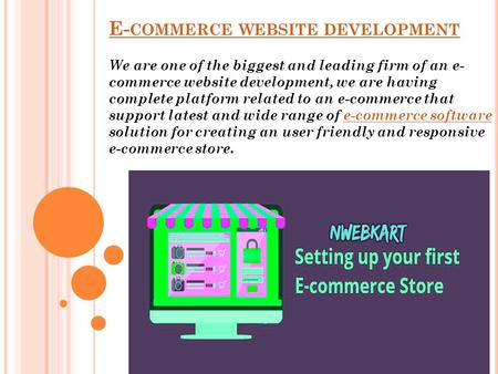 E- COMMERCE WEBSITE DEVELOPMENT We are one of the biggest and leading firm of an e- commerce website development, we are having complete platform related.