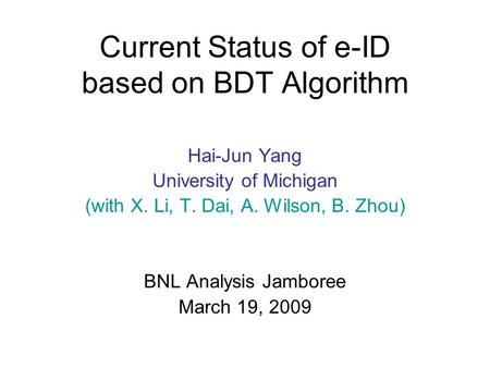 Current Status of e-ID based on BDT Algorithm Hai-Jun Yang University of Michigan (with X. Li, T. Dai, A. Wilson, B. Zhou) BNL Analysis Jamboree March.