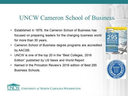Established in 1979, the Cameron School of Business has focused on preparing leaders for the changing business world for more than 30 years. Cameron School.