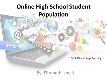 Online High School Student Population By: Elizabeth Ismail CCHE688 – College Teaching.