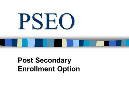 PSEO Post Secondary Enrollment Option Welcome What is PSEO? Points of Interest Student Eligibility PROS and CONS of PSEO Other Factors Steps to PSEO.