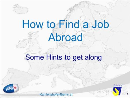 1 How to Find a Job Abroad Some Hints to get along.