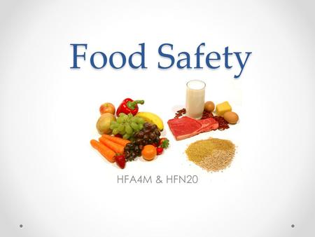 Food Safety HFA4M & HFN20. Food Safety Practices that help prevent foodborne illness.