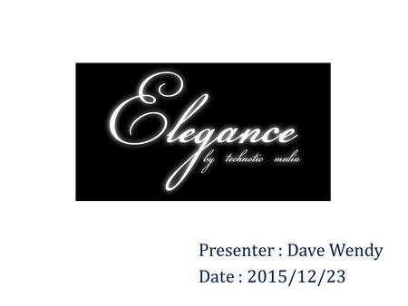 Presenter : Dave Wendy Date : 2015/12/23. Outline Understanding Elegance The Essence of Elegance Balanced Coordination 5 Climactic Emphasis Conclusion.