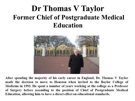 Dr Thomas V Taylor Former Chief of Postgraduate Medical Education After spending the majority of his early career in England, Dr. Thomas V Taylor made.