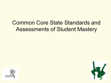 Common Core State Standards and Assessments of Student Mastery 1.