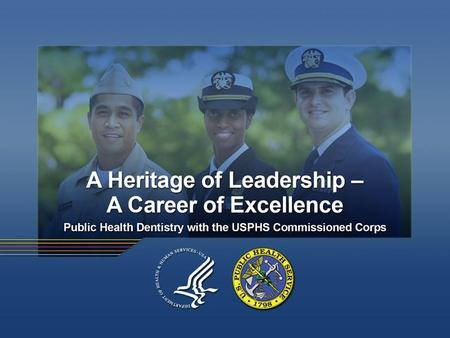 USPHS Commission Corps Mission To protect, promote and advance the health and safety of the Nation.
