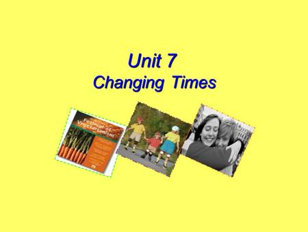 Unit 7 Changing Times. Discussion of new trends DINK: double income no kids Successful single career women Life of simplicity Volunteering work Plastic.