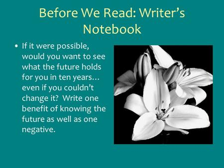 Before We Read: Writer's Notebook If it were possible, would you want to see what the future holds for you in ten years… even if you couldn't change it?