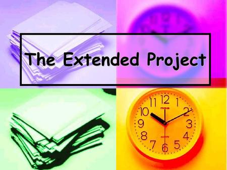 The Extended Project. During this year the whole school will be working on an Extended Project During this year the whole school will be working on an.