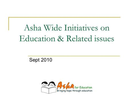 Asha Wide Initiatives on Education & Related issues Sept 2010.