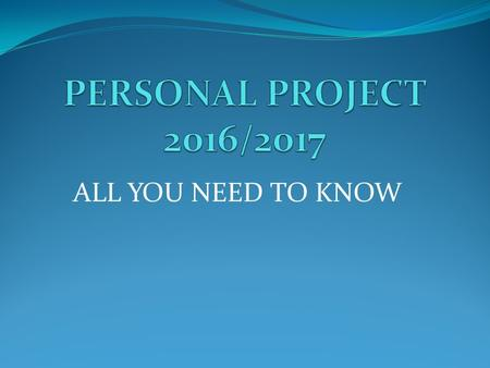 ALL YOU NEED TO KNOW. WHAT IS THE PERSONAL PROJECT? an independent, individual project that you have to complete in MYP5 should be based around the topic.