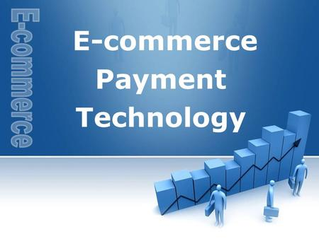 E-commerce Payment Technology. 2 EC  E-commerce Payment Technology List     End E-moneyE-payment SystemInternet and the Banking Industry Main content.