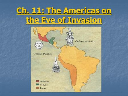 Ch. 11: The Americas on the Eve of Invasion. Mayan civilization: Sprang from the Olmecs Located in the Mexican and Central American rain forests Represented.