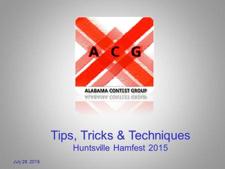 July 26, 2015 Tips, Tricks & Techniques Huntsville Hamfest 2015.