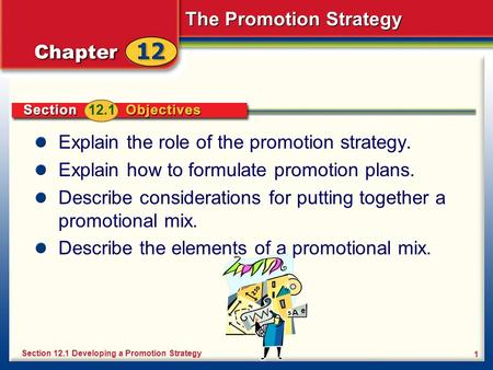 The Promotion Strategy 1 Explain the role of the promotion strategy. Explain how to formulate promotion plans. Describe considerations for putting together.