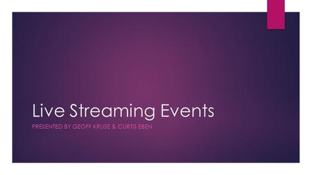 Live Streaming Events PRESENTED BY GEOFF KRUSE & CURTIS EBEN.