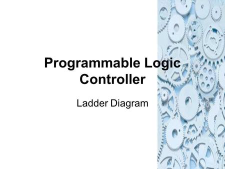Programmable Logic Controller Ladder Diagram. Introduction Programs for microprocessor based systems have to be loaded into them in machine code (sequence.