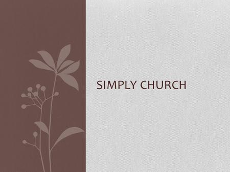 SIMPLY CHURCH. remove the varnish of human tradition to uncover the original, unadulterated new testament church GOAL.