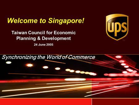 Welcome to Singapore! Synchronizing the World of Commerce Taiwan Council for Economic Planning & Development 24 June 2005.