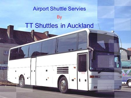Airport Shuttle Servies By TT Shuttles in Auckland.