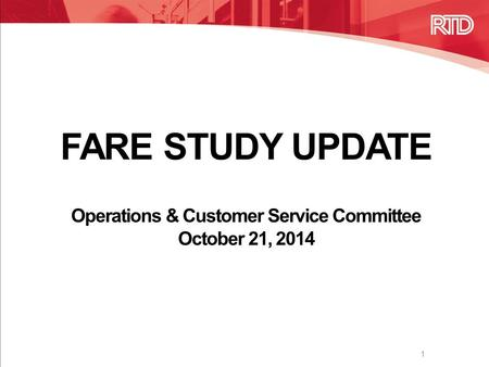 FARE STUDY UPDATE Operations & Customer Service Committee October 21, 2014 1.