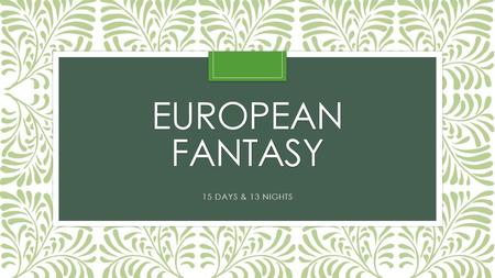 EUROPEAN FANTASY 15 DAYS & 13 NIGHTS. COUNTRIES Spain France Luxembourg Germany.