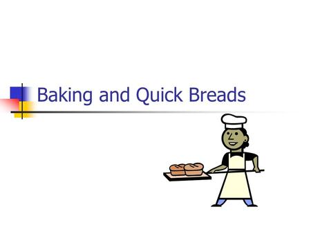 Baking and Quick Breads. Ingredients Used in Baking Flour The endosperm portion of the wheat kernel Provides structure to the baked product Gluten Develops.