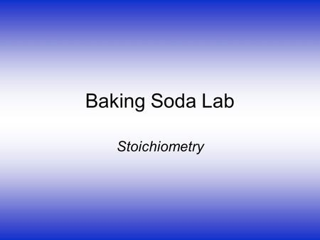 Baking Soda Lab Stoichiometry. Purposes: 1. Experimentally determine the actual mass of salt produced. Reaction: HCl + NaHCO 3  H 2 0 + CO 2 + NaCl Materials: