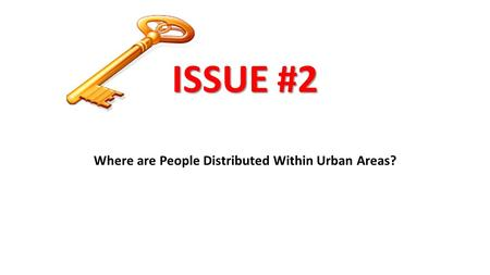 ISSUE #2 Where are People Distributed Within Urban Areas?