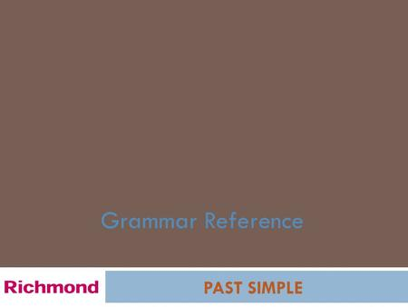 Grammar Reference PAST SIMPLE. PAST SIMPLE GRAMMAR REFERENCE Linda and David travelled to Paris and London last summer!