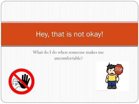 What do I do when someone makes me uncomfortable? Hey, that is not okay!