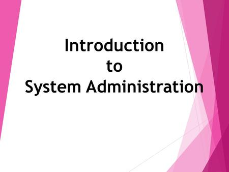 Introduction to System Administration. System Administration  System Administration  Duties of System Administrator  Types of Administrators/Users.