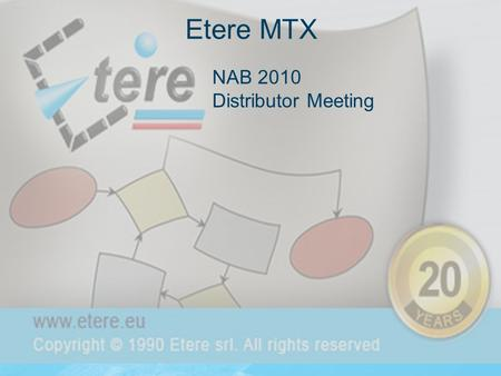 Etere MTX NAB 2010 Distributor Meeting. Why MTX  Our vision is to deliver an integrated framework  MTX follows this vision not as a simple video device.