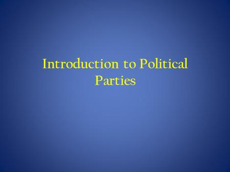 Introduction to Political Parties. Functions Hold governments accountable to the people Nominate and recruit candidates to office Educate and inform the.