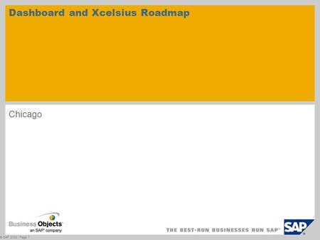 Chicago Dashboard and Xcelsius Roadmap © SAP 2008 / Page 1.