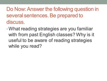 Do Now: Answer the following question in several sentences. Be prepared to discuss. What reading strategies are you familiar with from past English classes?