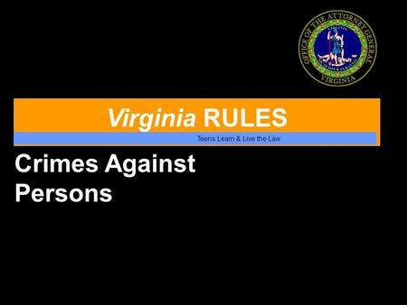 Virginia RULES Teens Learn & Live the Law Crimes Against Persons.