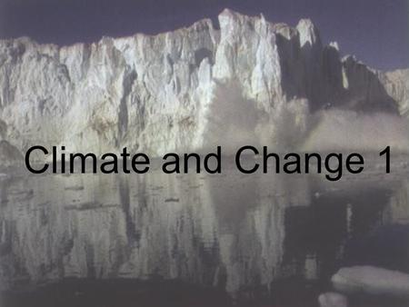 Climate and Change 1. 2.1 How and why has climate changed in the past? Learning Objectives: To understand that climate has changed in the past through.