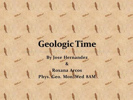 By Jose Hernandez & Roxana Arcos Phys. Geo. Mon/Wed 8AM.